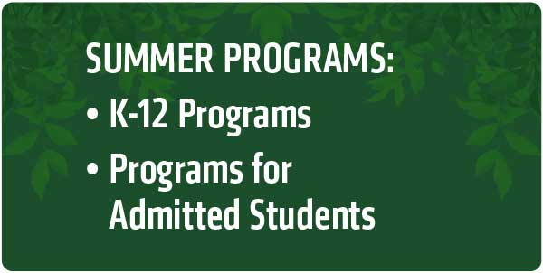 Contact us for information and programs for K-12 and admitted student